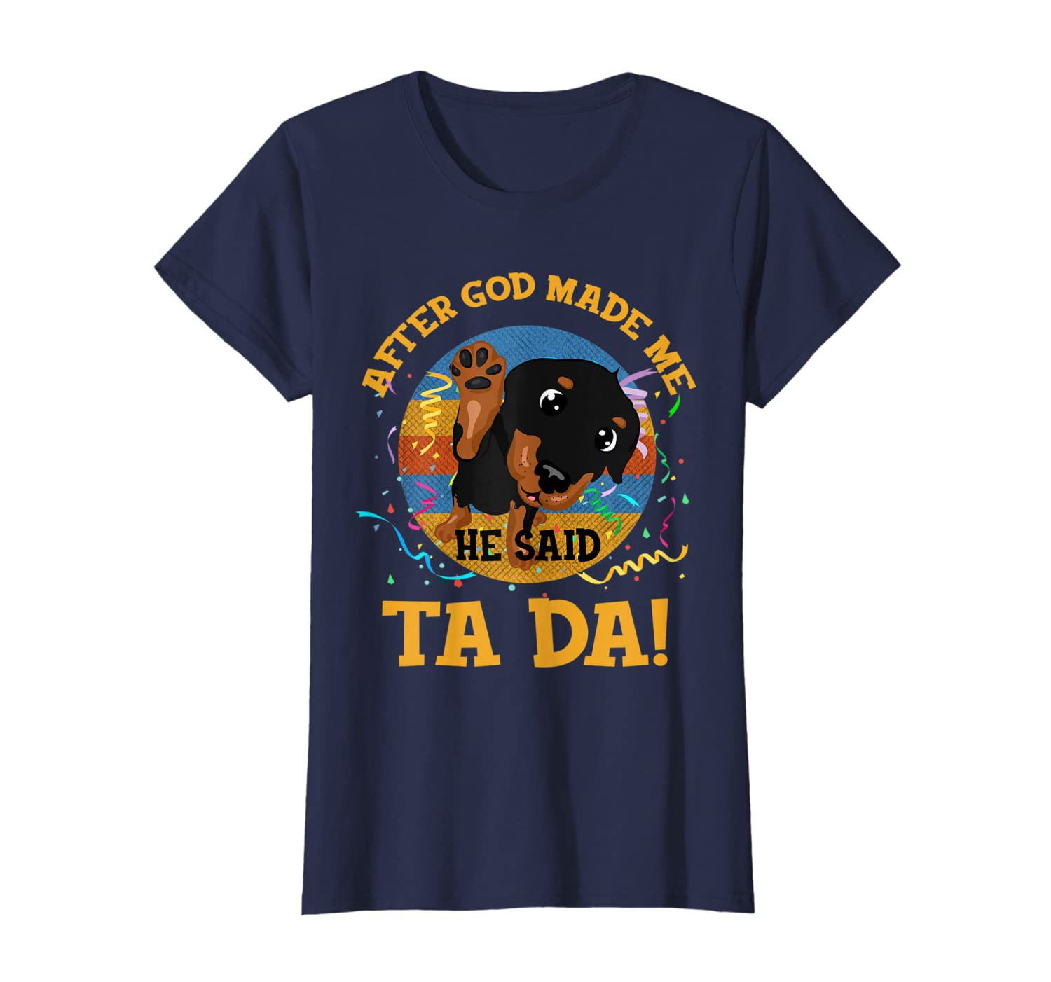 After God Made Me He Said Tada Rottweiler Funny T-shirt Gift